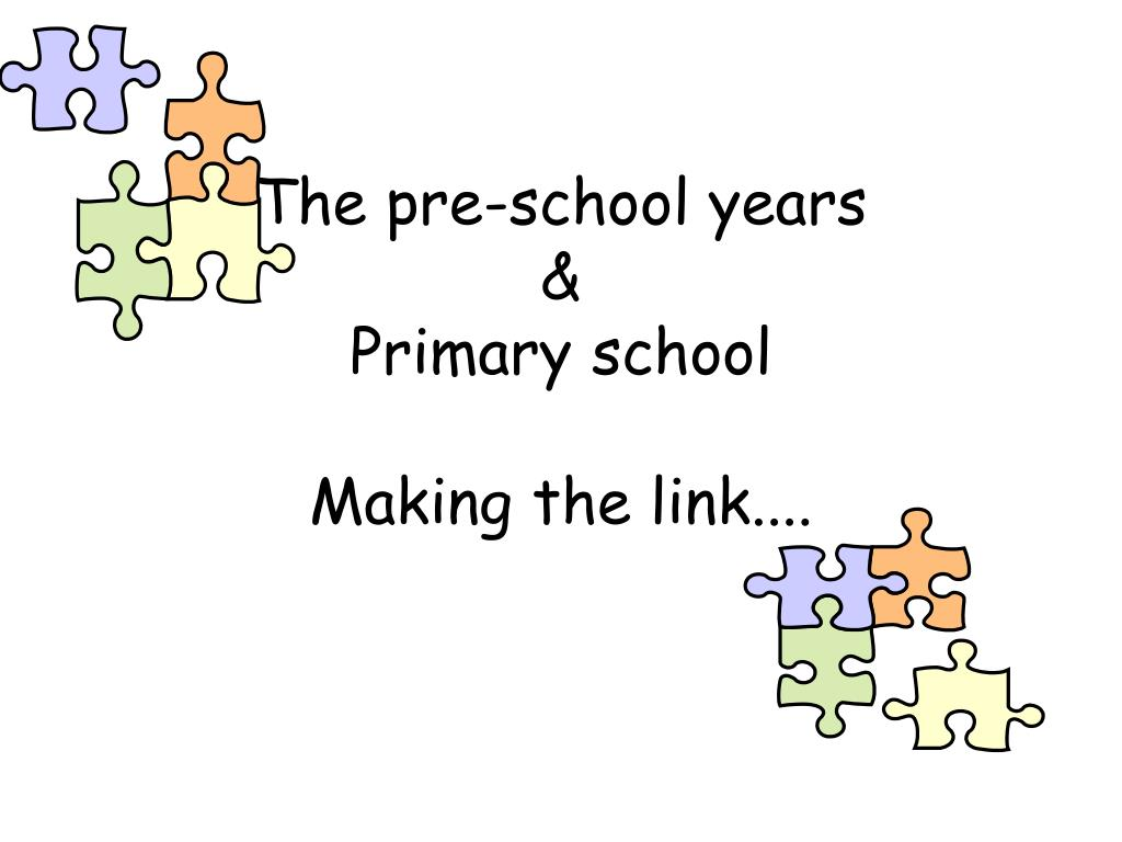the pre school years primary school making the link l.