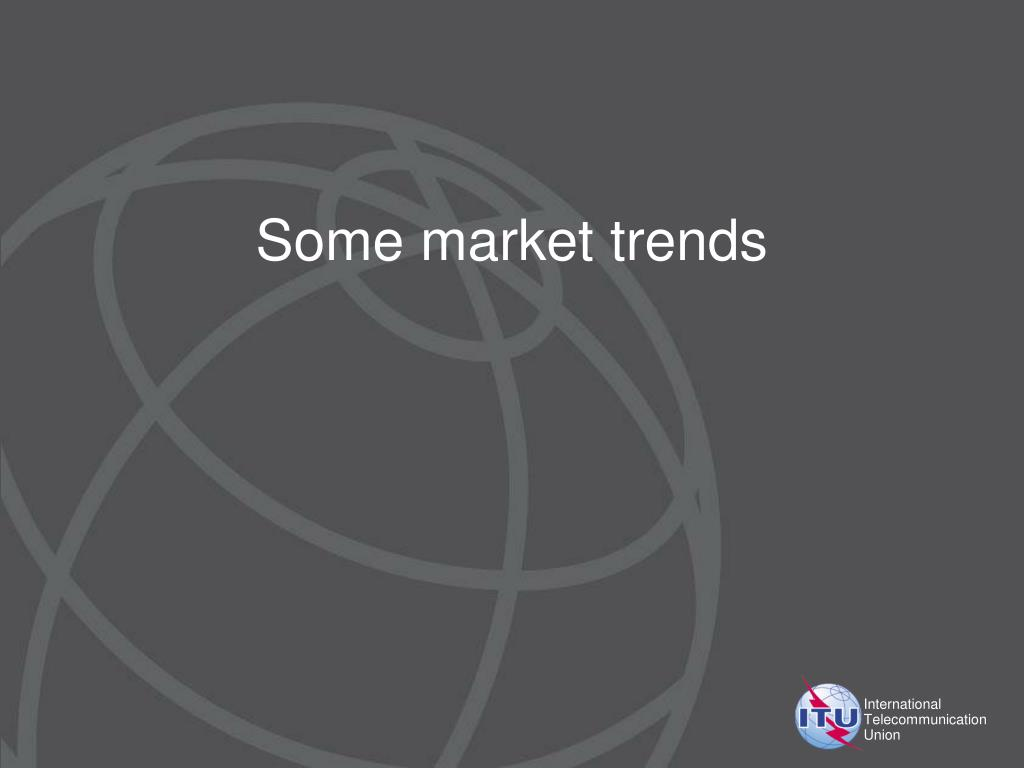 Some market trends