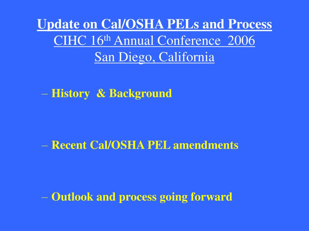 update on cal osha pels and process cihc 16 th annual conference 2006 san diego california l.