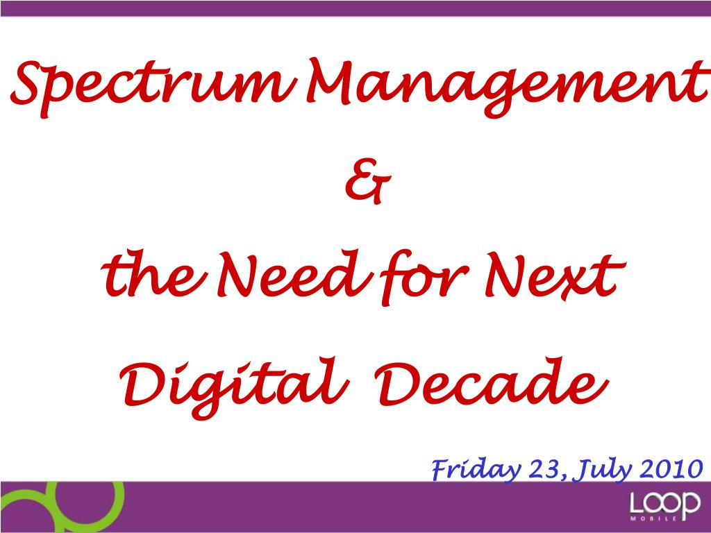 spectrum management the need for next digital decade friday 23 july 2010 l.