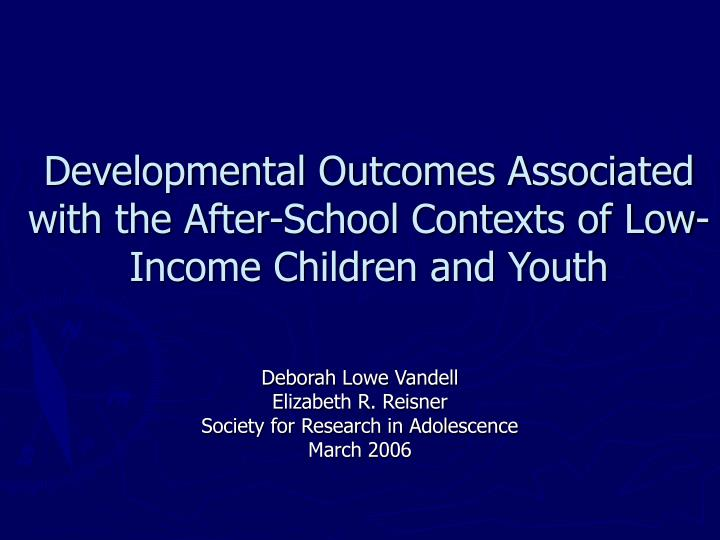 Developmental outcomes associated with the after school contexts of low income children and youth