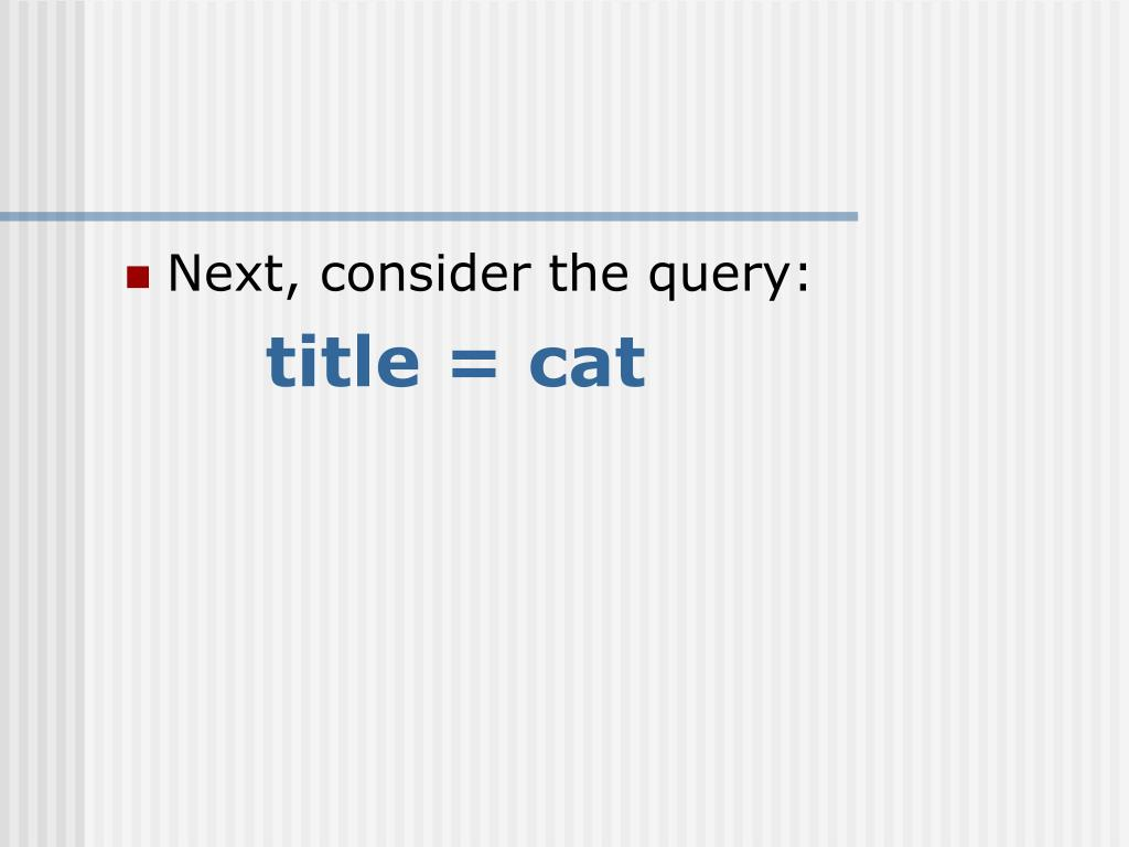 Next, consider the query: