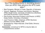 are ftas building blocks or stumbling blocks how can apec help advance the wto trade talks