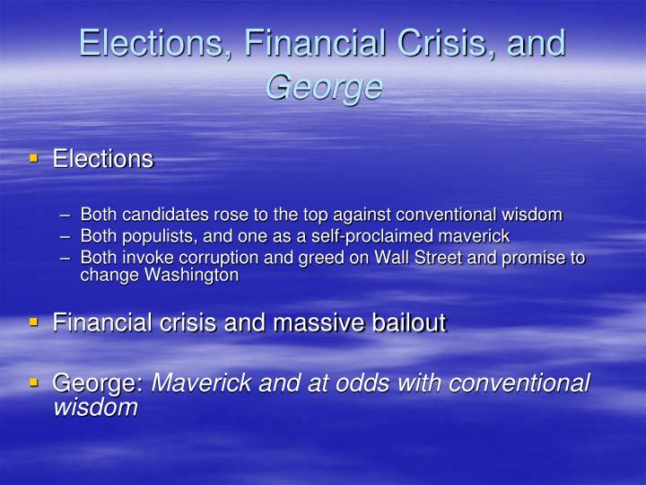 Elections financial crisis and george