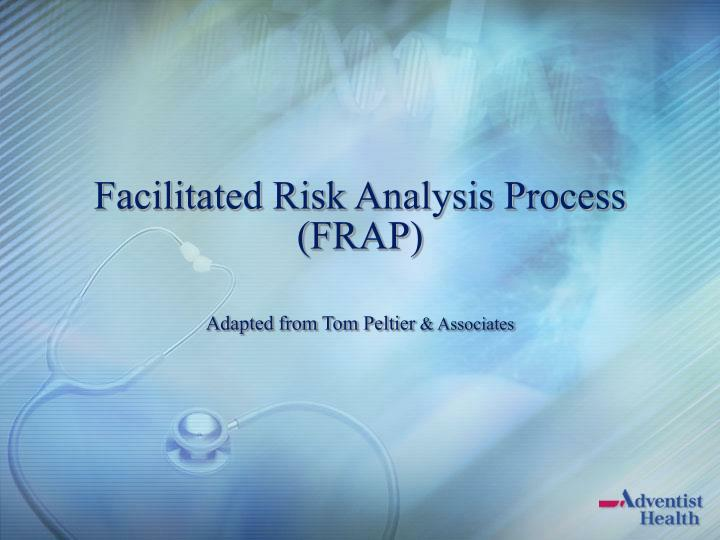 Facilitated risk analysis process frap adapted from tom peltier associates