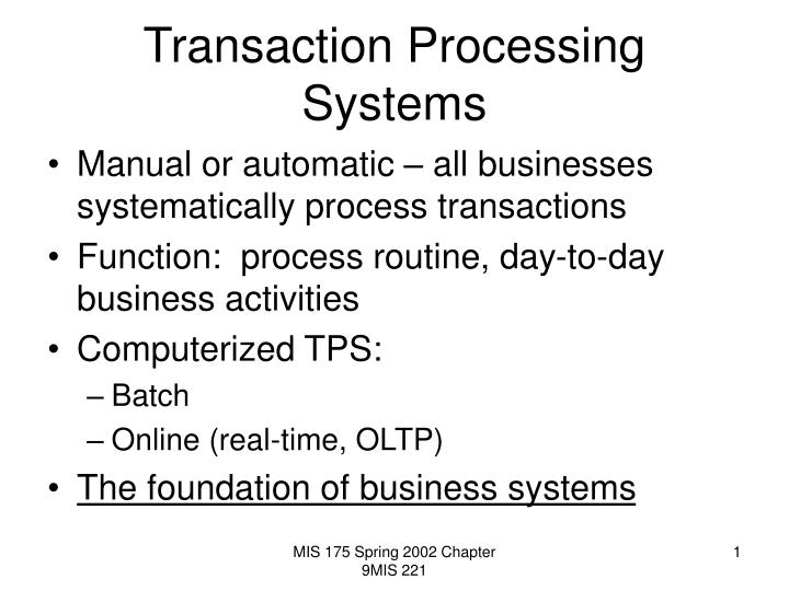 a transaction processing system is a computerized system that performs and records the daily routine Describe the characteristics of transaction processing systems processing systems (tps) are computerized systems that perform and record daily routine.