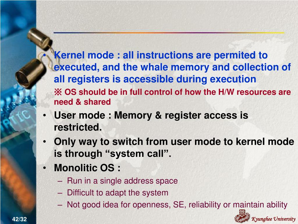 Kernel mode : all instructions are permited to executed, and the whale memory and collection of all registers is accessible during execution