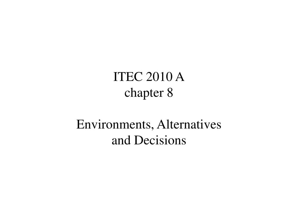 itec 2010 a chapter 8 environments alternatives and decisions l.