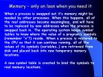 memory only on loan when you need it