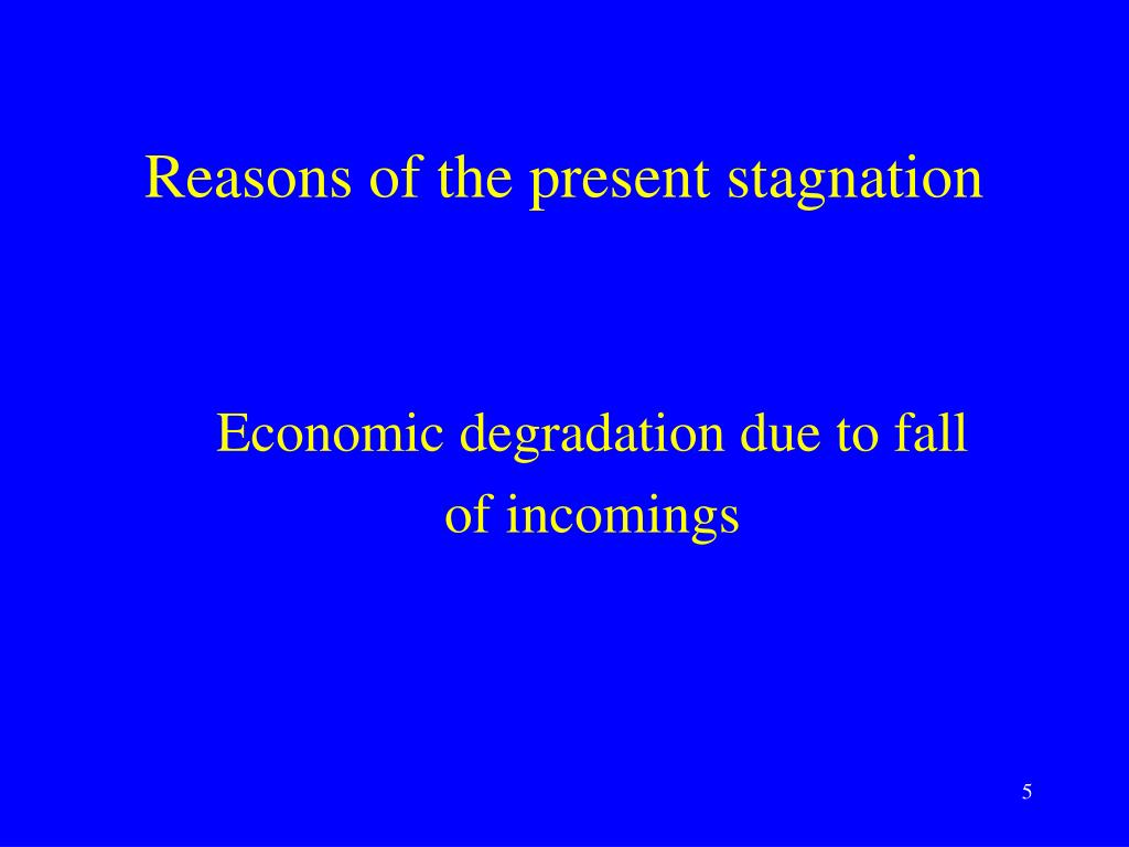 Reasons of the present stagnation
