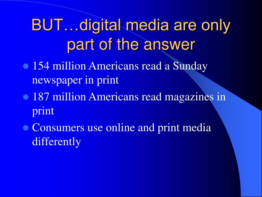 BUT…digital media are only part of the answer