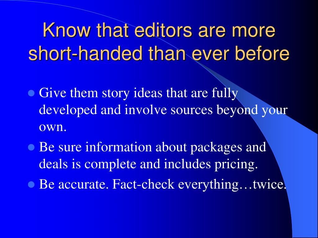Know that editors are more short-handed than ever before
