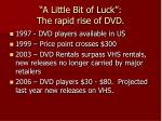 a little bit of luck the rapid rise of dvd