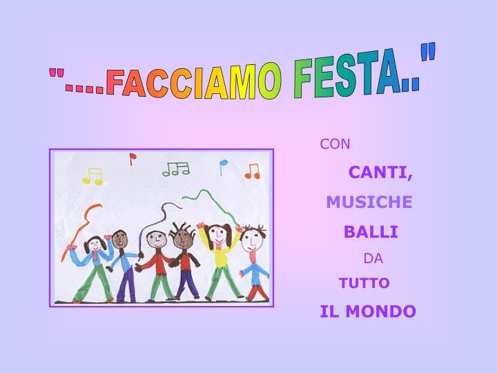 """""""....FACCIAMO FESTA.."""""""