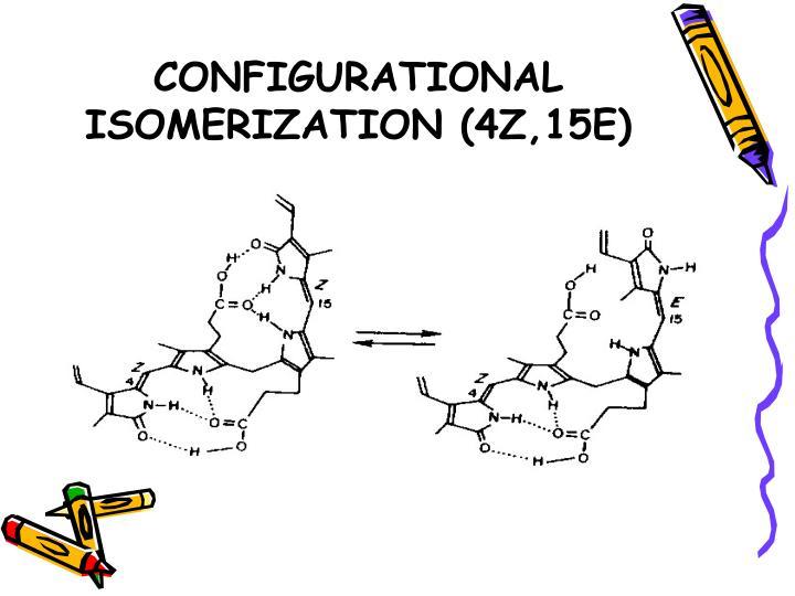 CONFIGURATIONAL ISOMERIZATION (4Z,15E)