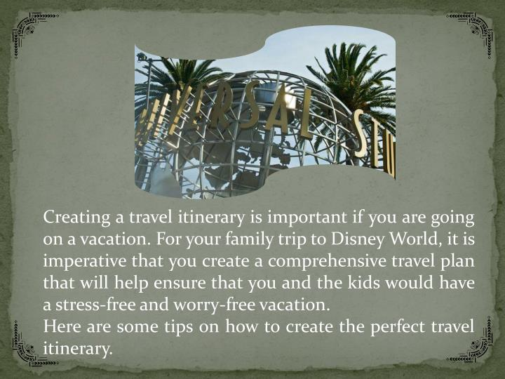 Creating a travel itinerary is important if you are going on a vacation. For your family trip to Dis...