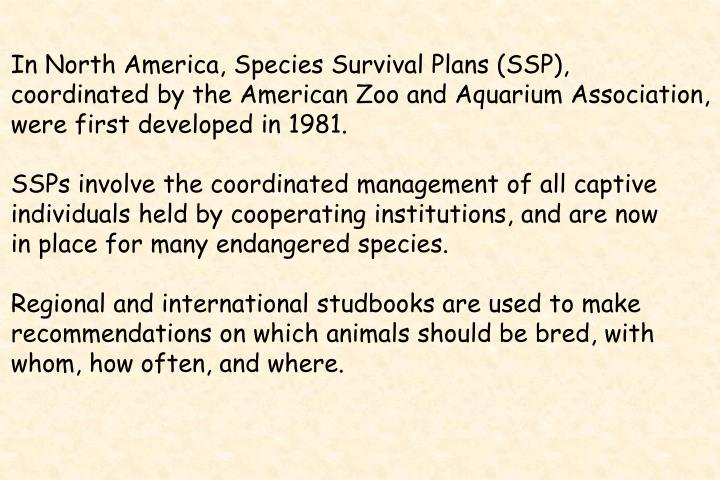 In North America, Species Survival Plans (SSP),