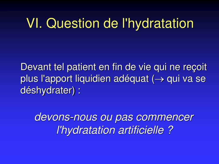 VI. Question de l'hydratation