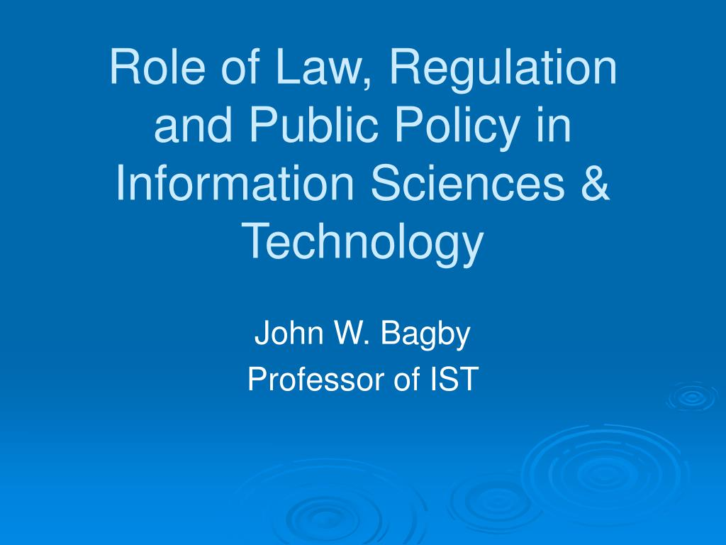 role of law regulation and public policy in information sciences technology l.