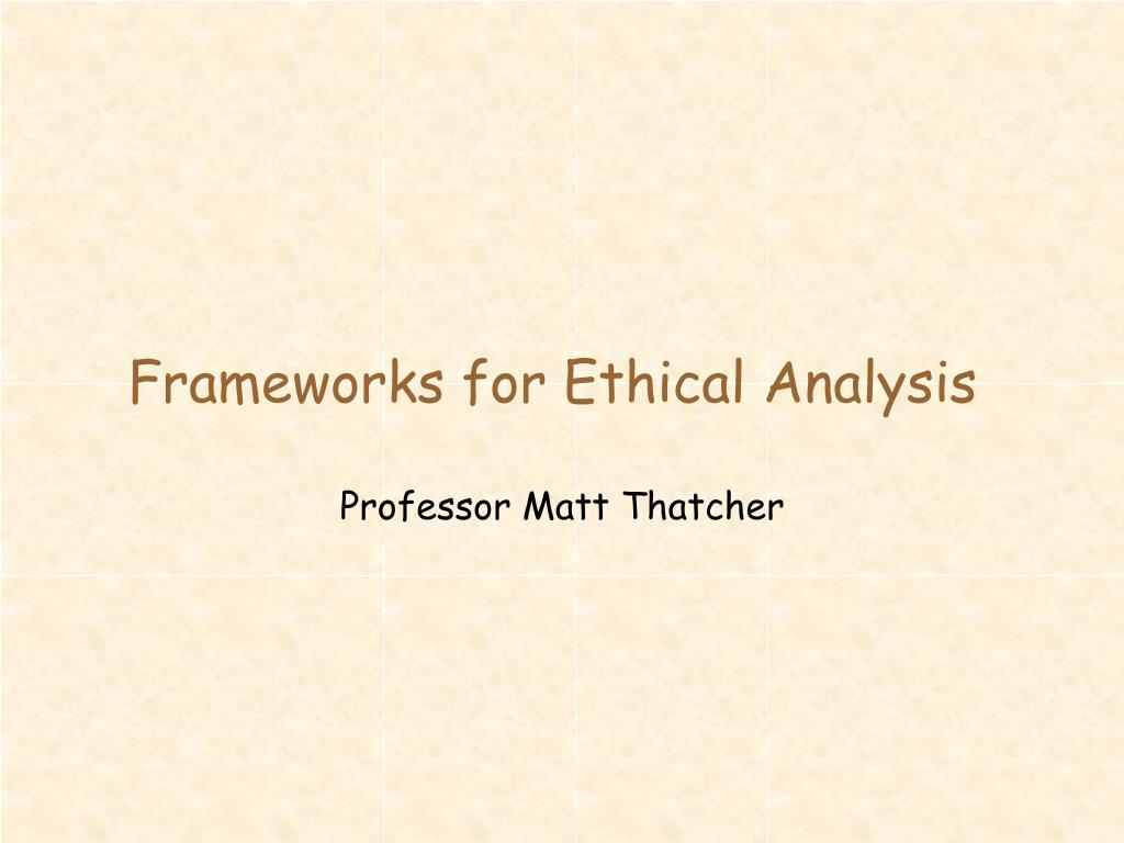 Frameworks for Ethical Analysis