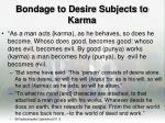 bondage to desire subjects to karma
