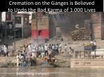 cremation on the ganges is believed to undo the bad karma of 1 000 lives