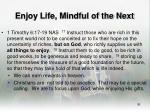 enjoy life mindful of the next