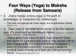 four ways yoga to moksha release from samsara27