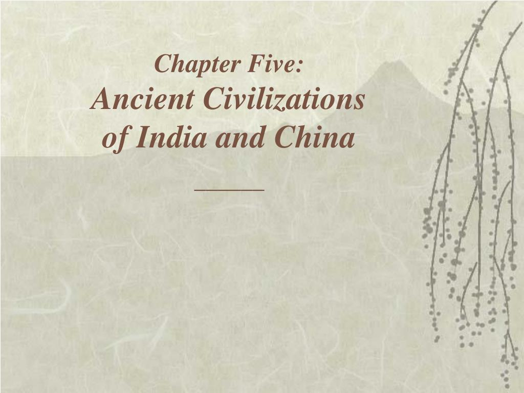 chapter five ancient civilizations of india and china l.