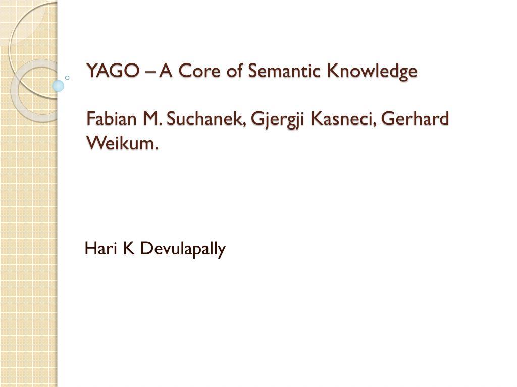 yago a core of semantic knowledge fabian m suchanek gjergji kasneci gerhard weikum l.