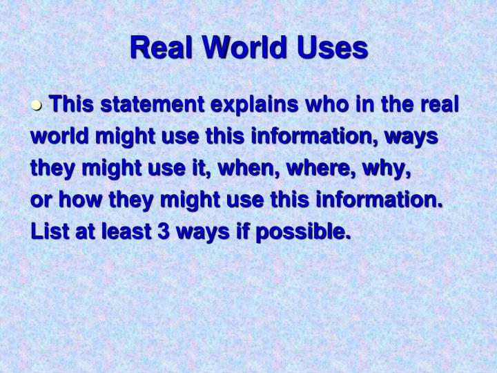 Real World Uses