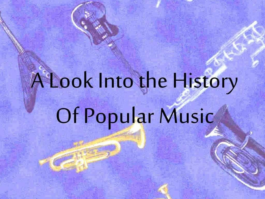 a look into the history of popular music l.