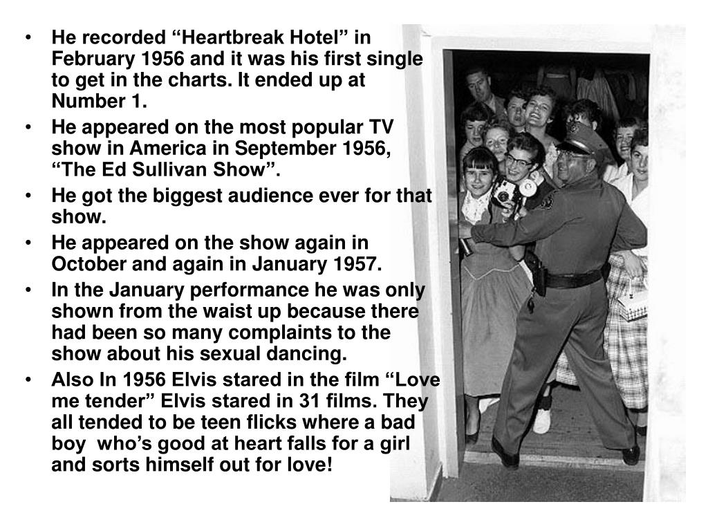 """He recorded """"Heartbreak Hotel"""" in February 1956 and it was his first single to get in the charts. It ended up at Number 1."""