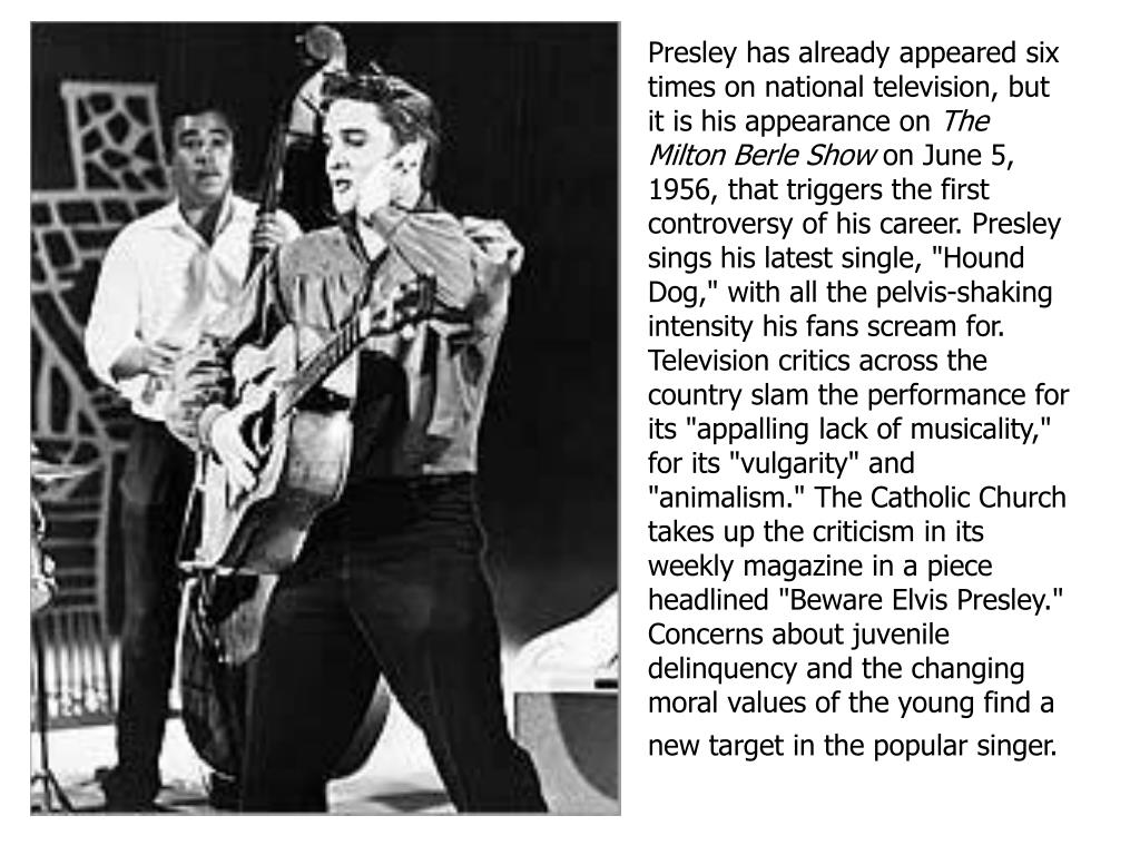 Presley has already appeared six times on national television, but it is his appearance on