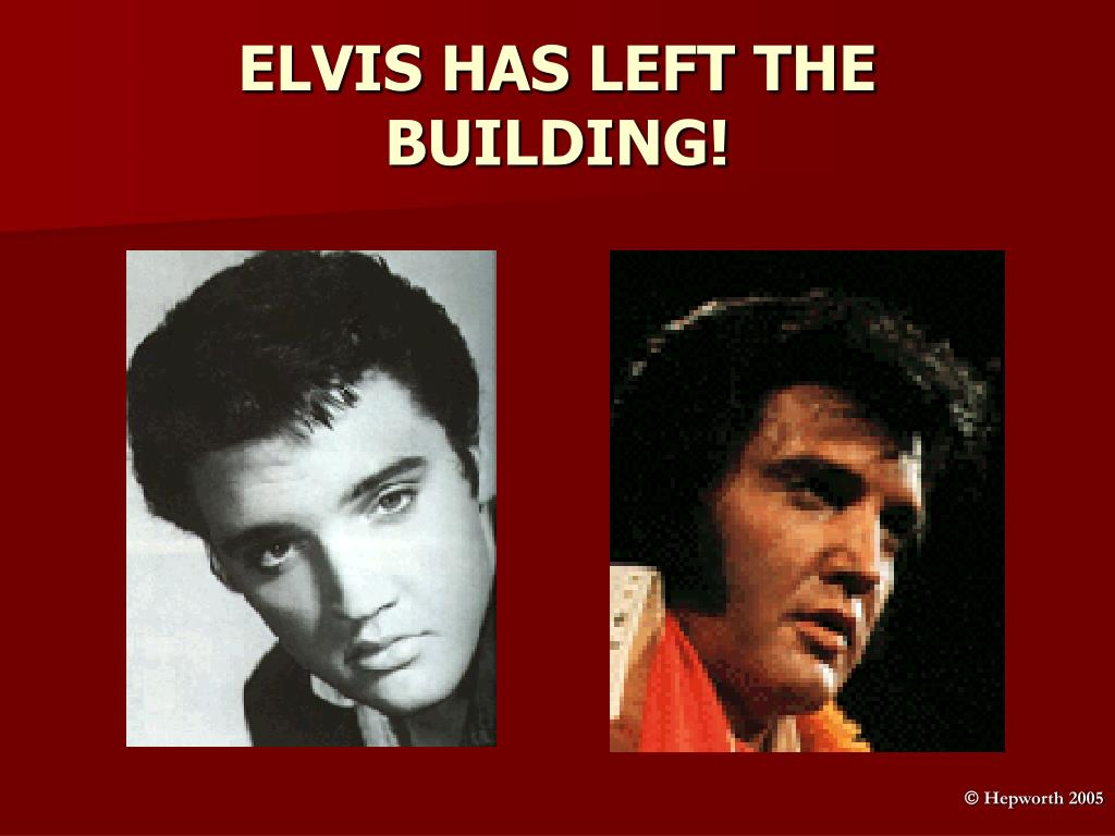 elvis has left the building l.