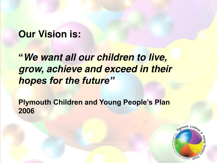 Our Vision is: