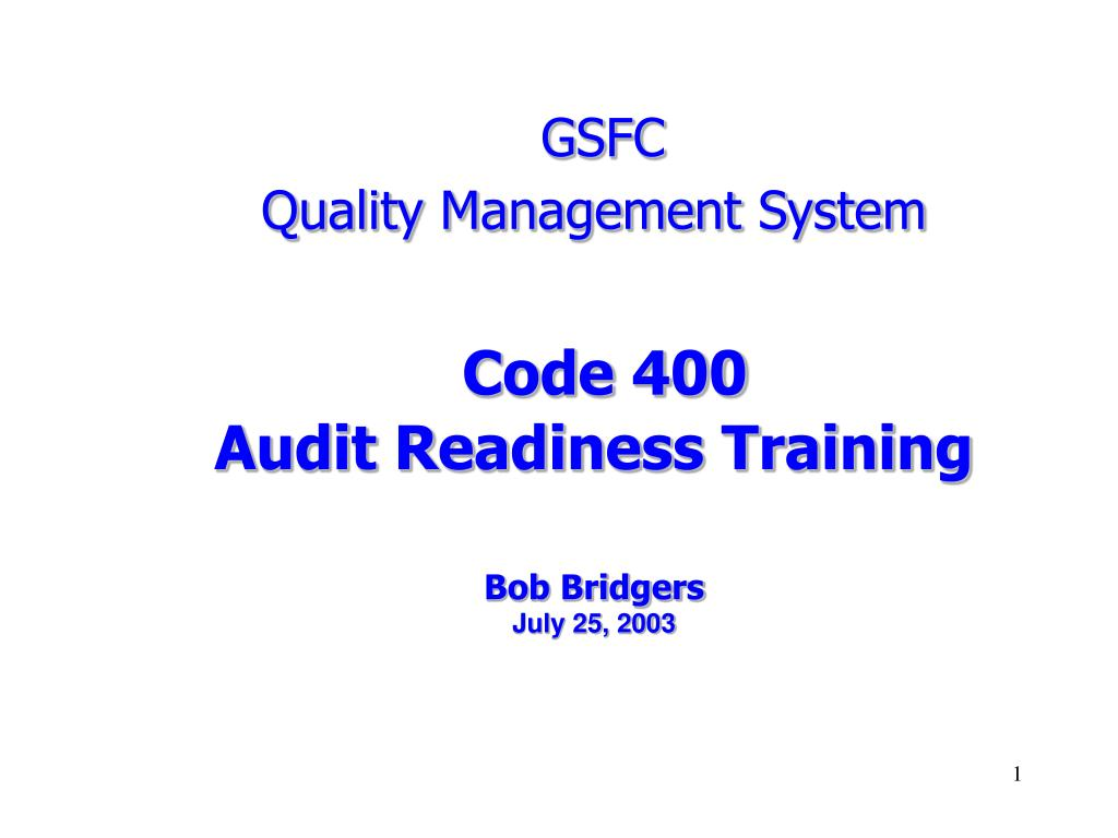 gsfc quality management system code 400 audit readiness training bob bridgers july 25 2003 l.