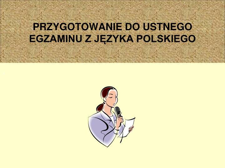 Przygotowanie do ustnego egzaminu z j zyka polskiego