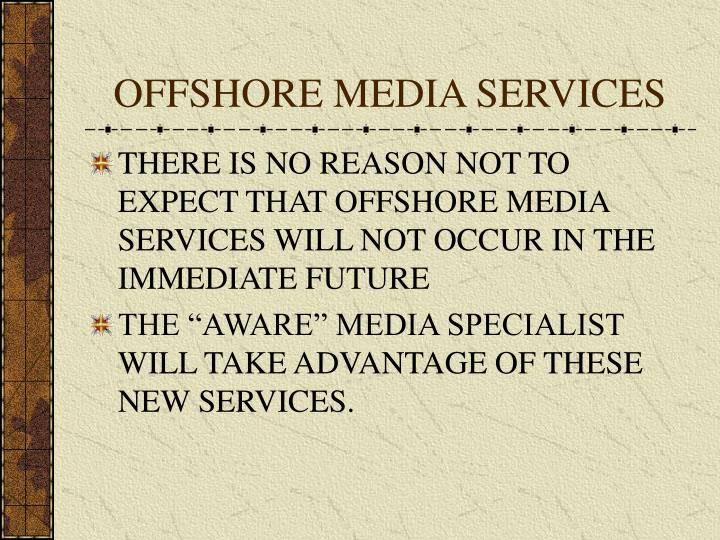 OFFSHORE MEDIA SERVICES