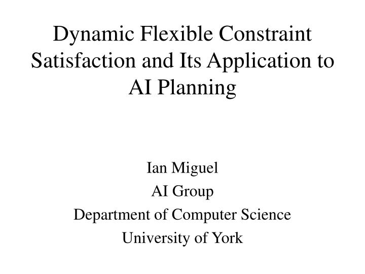 dynamic flexible constraint satisfaction and its application to ai planning n.