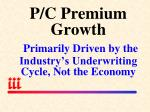 p c premium growth primarily driven by the industry s underwriting cycle not the economy