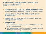 a tentative interpretation of child care support under htr