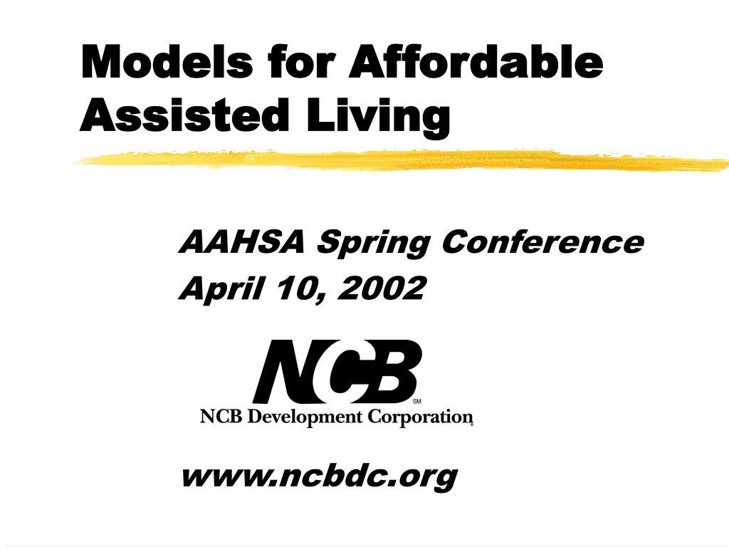 models for affordable assisted living l.