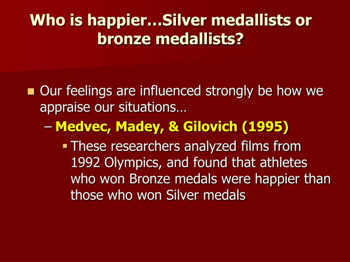 Who is happier…Silver medallists or bronze medallists?