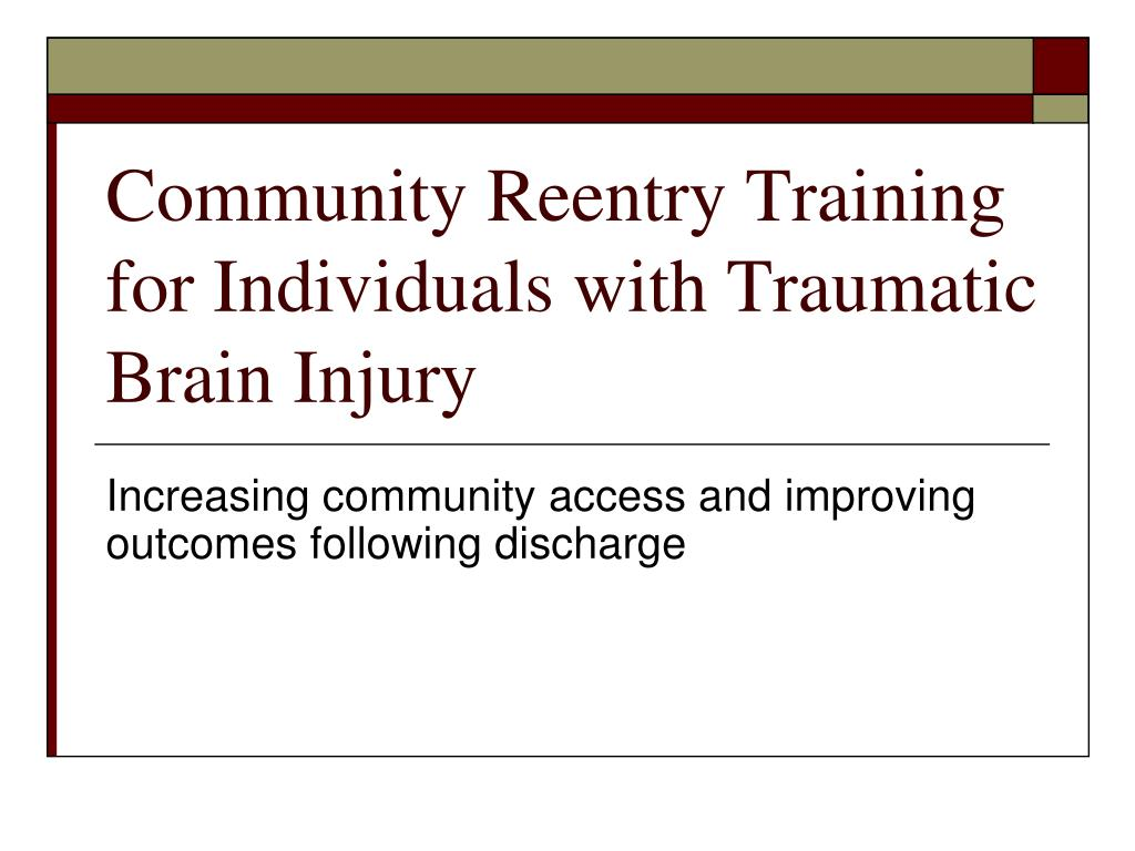 community reentry training for individuals with traumatic brain injury l.