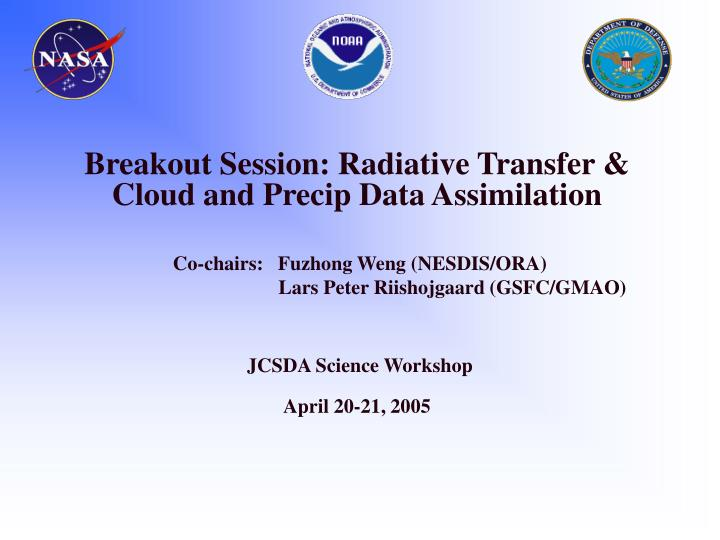 breakout session radiative transfer cloud and precip data assimilation