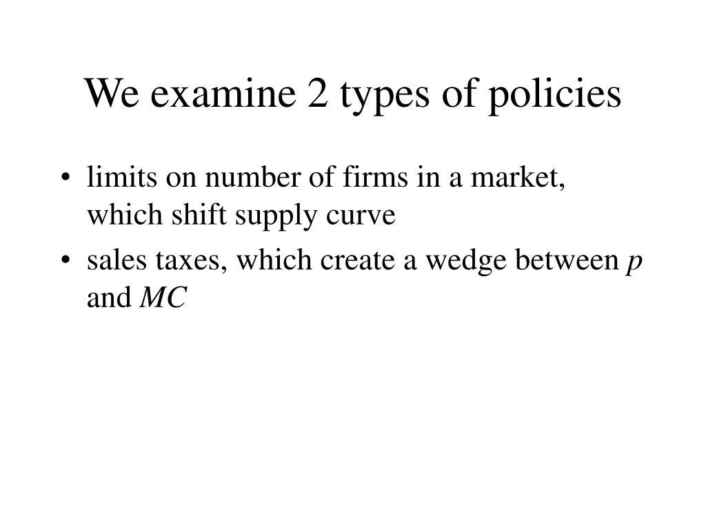We examine 2 types of policies