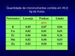 quantidade de micronutrientes contida em 40 8 kg de frutas
