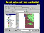 result values of 1 are residential