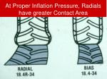 at proper inflation pressure radials have greater contact area